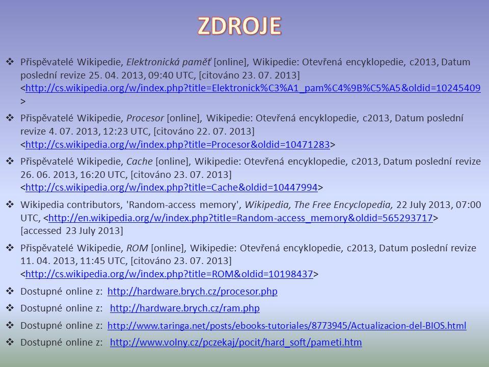  Přispěvatelé Wikipedie, Elektronická paměť [online], Wikipedie: Otevřená encyklopedie, c2013, Datum poslední revize 25.