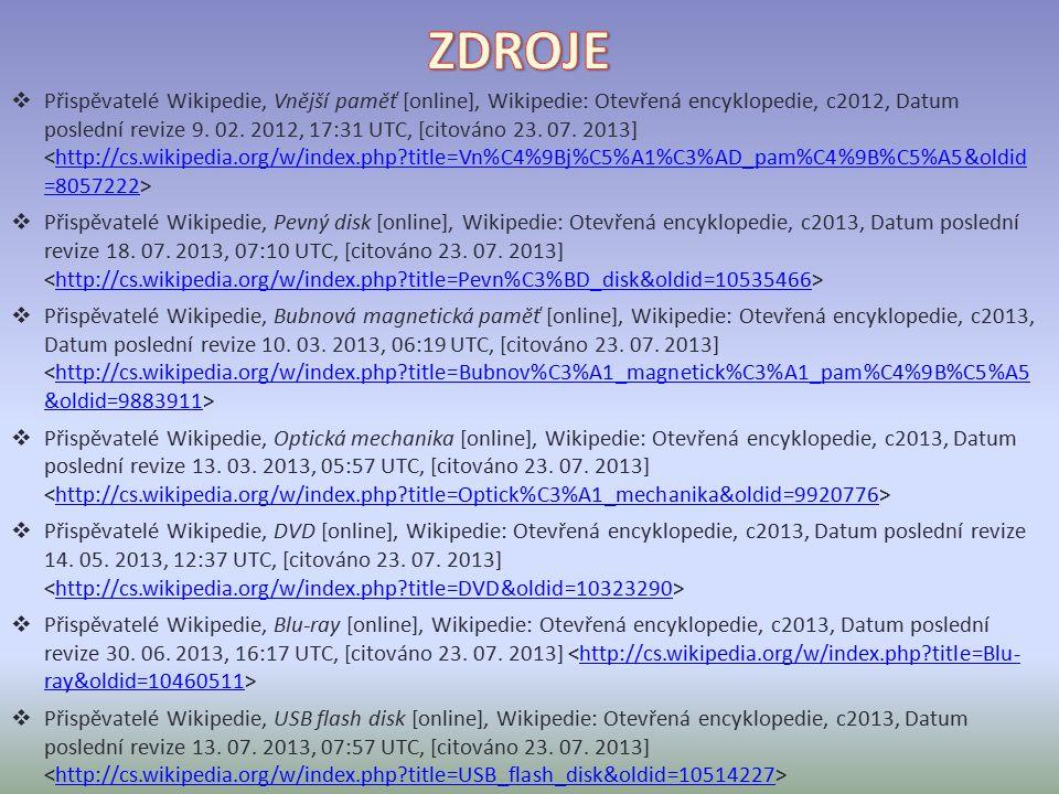  Přispěvatelé Wikipedie, Vnější paměť [online], Wikipedie: Otevřená encyklopedie, c2012, Datum poslední revize 9.