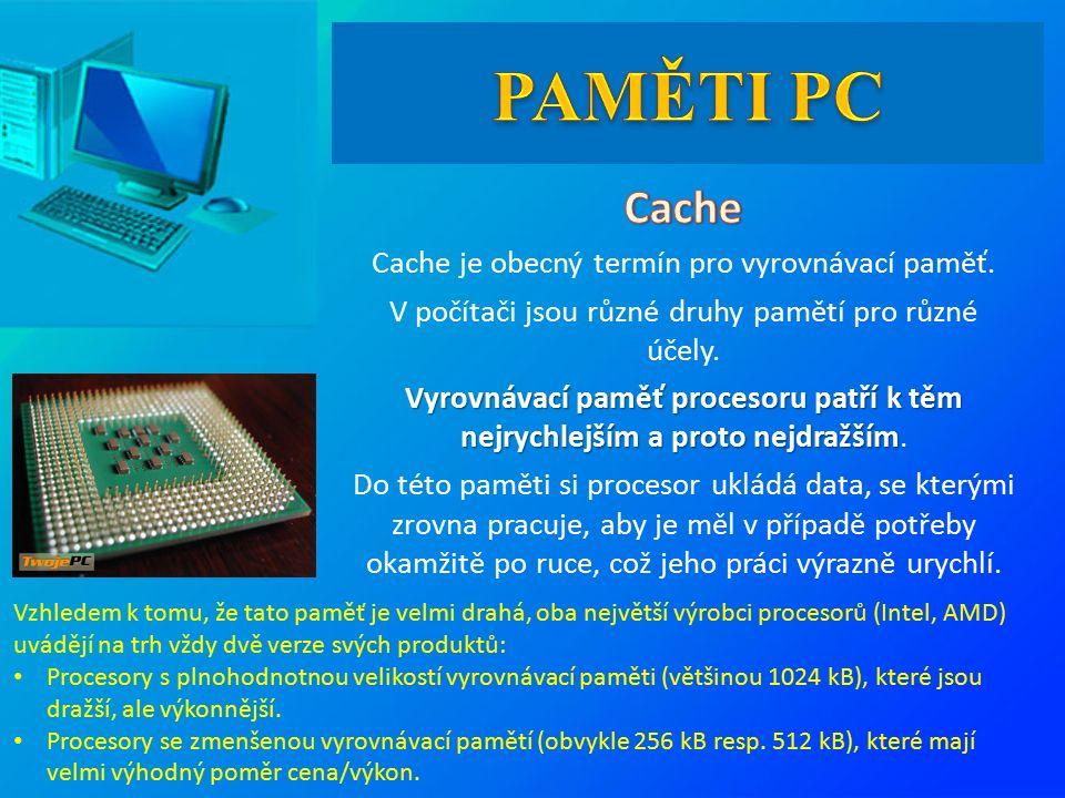Cache je obecný termín pro vyrovnávací paměť. V počítači jsou různé druhy pamětí pro různé účely.