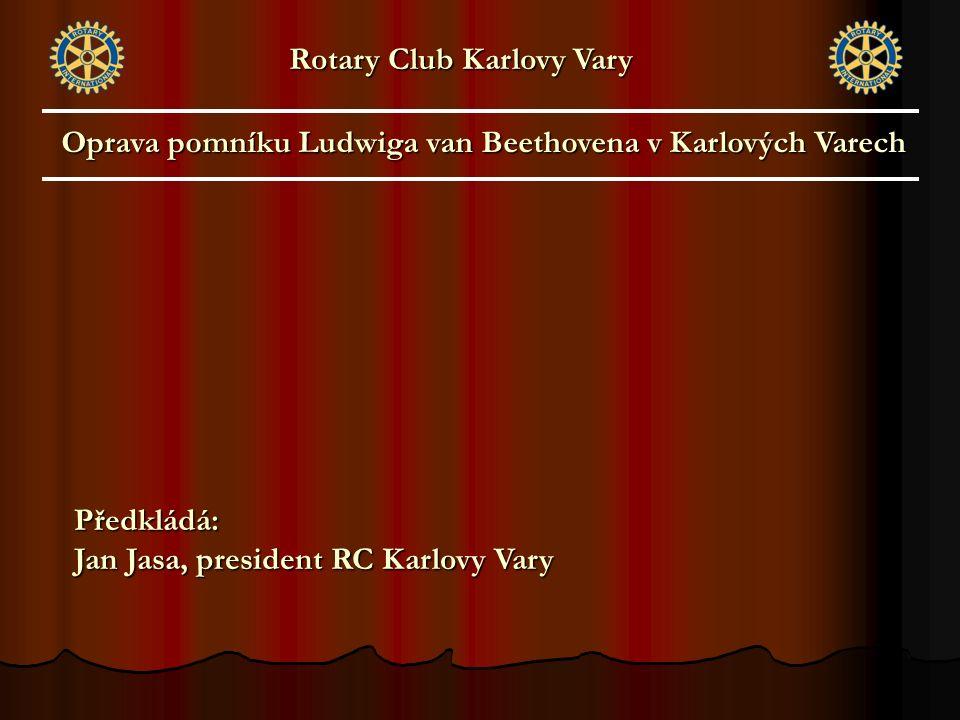 Oprava pomníku Ludwiga van Beethovena v Karlových Varech Rotary Club Karlovy Vary Předkládá: Jan Jasa, president RC Karlovy Vary