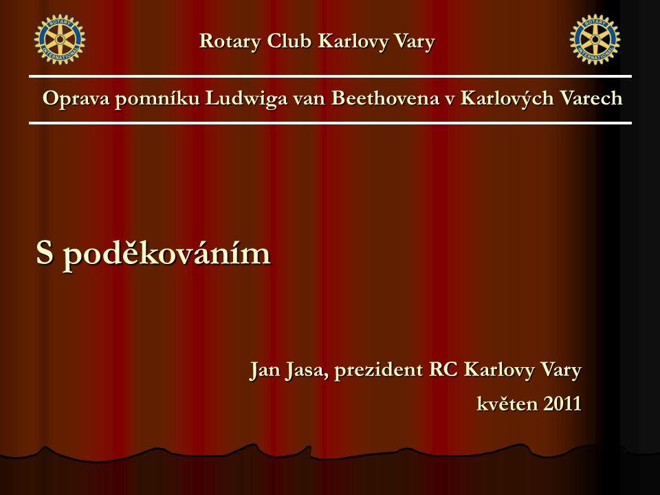 S poděkováním Jan Jasa, prezident RC Karlovy Vary květen 2011 Oprava pomníku Ludwiga van Beethovena v Karlových Varech Rotary Club Karlovy Vary
