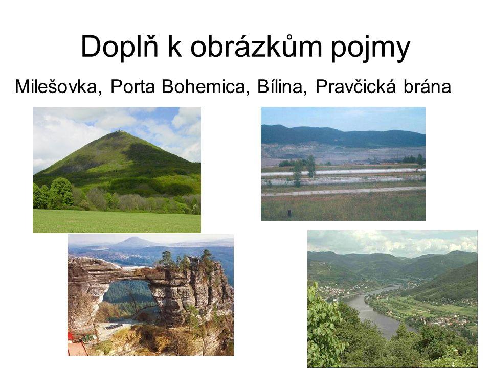 Doplň k obrázkům pojmy Milešovka, Porta Bohemica, Bílina, Pravčická brána
