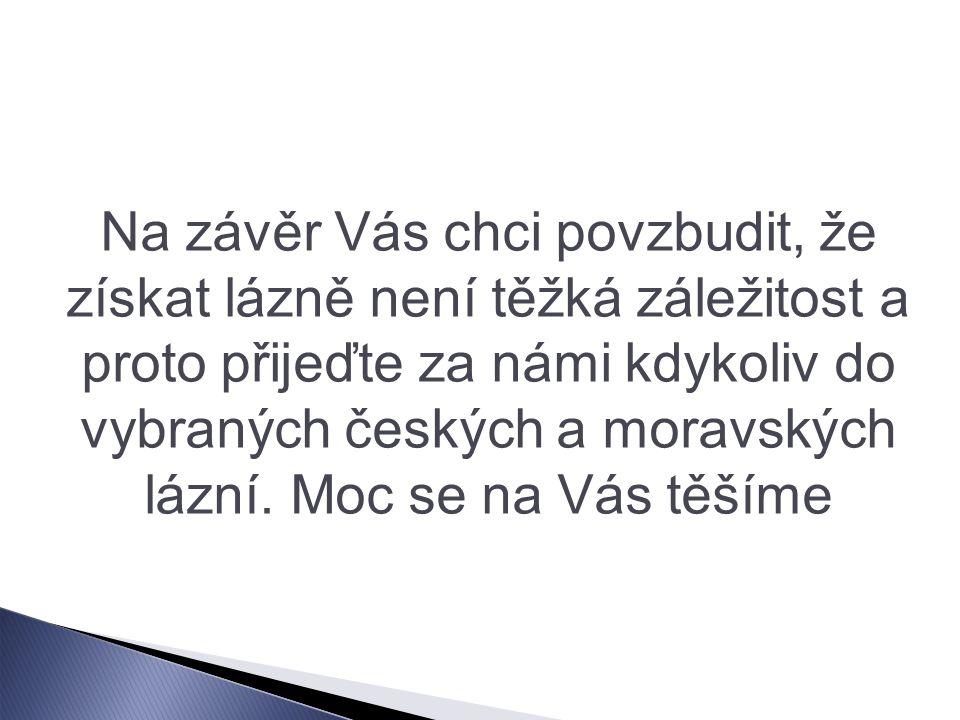 Na závěr Vás chci povzbudit, že získat lázně není těžká záležitost a proto přijeďte za námi kdykoliv do vybraných českých a moravských lázní.