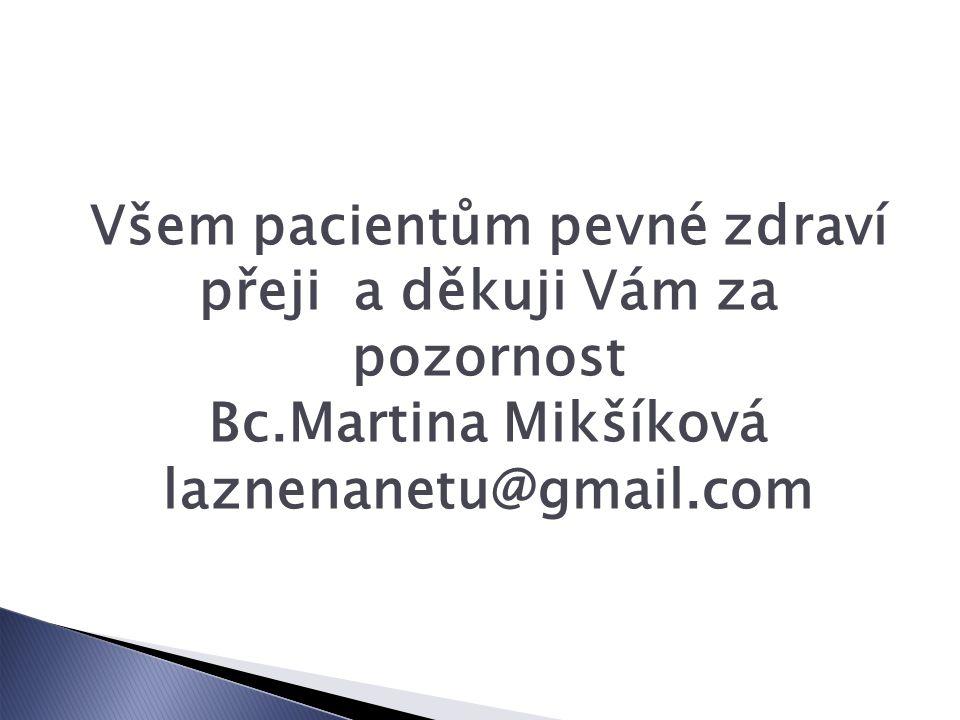 Všem pacientům pevné zdraví přeji a děkuji Vám za pozornost Bc.Martina Mikšíková laznenanetu@gmail.com