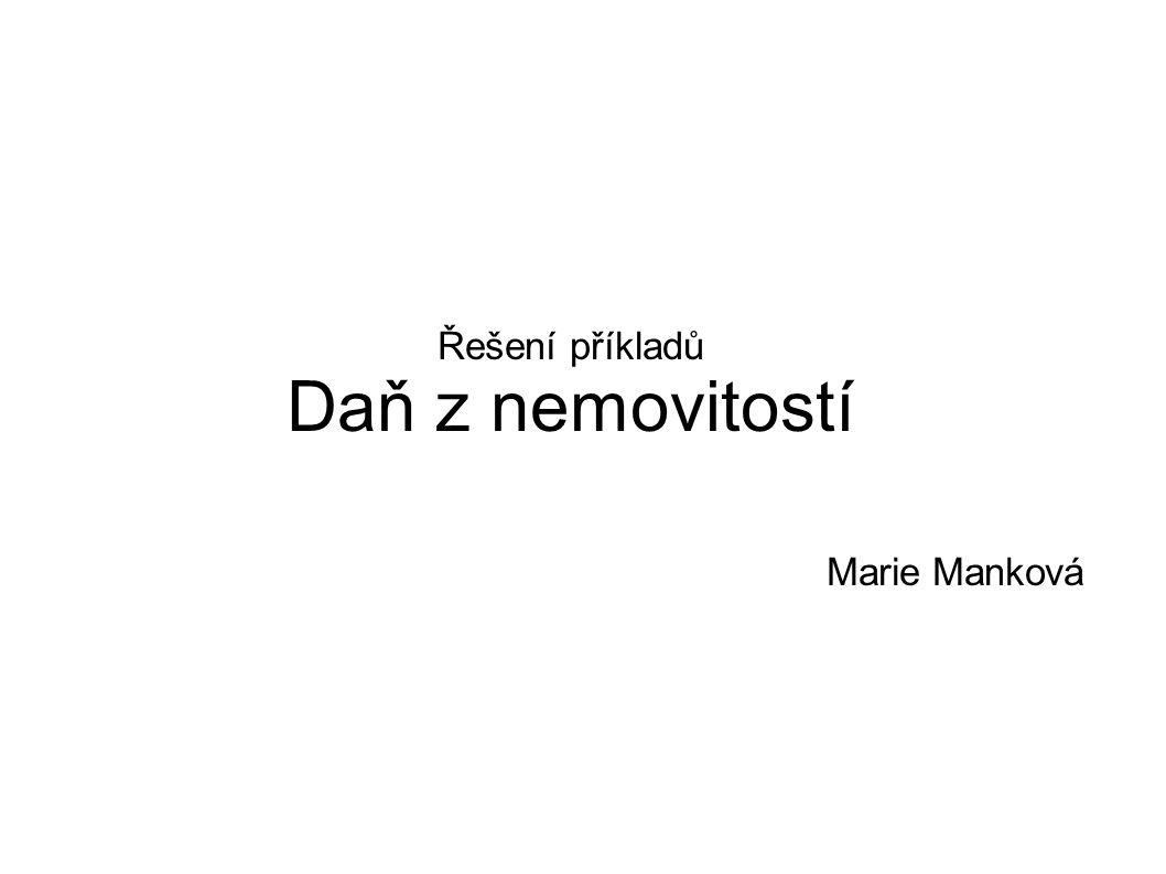 Řešení příkladů Daň z nemovitostí Marie Manková