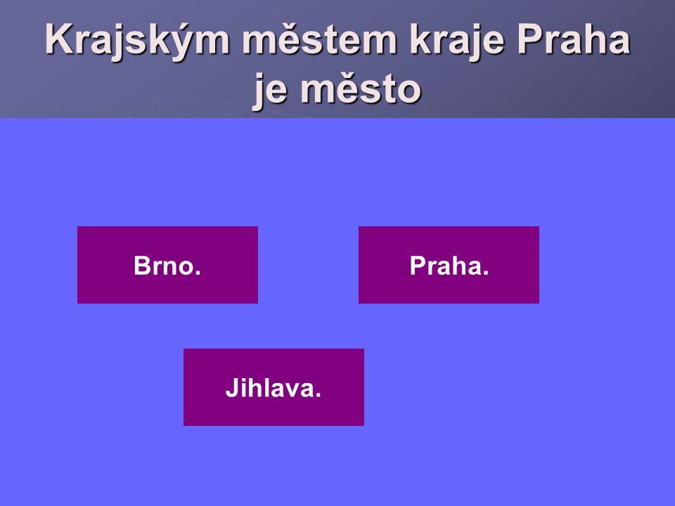 Krajským městem kraje Praha je město Brno.Praha. Jihlava.