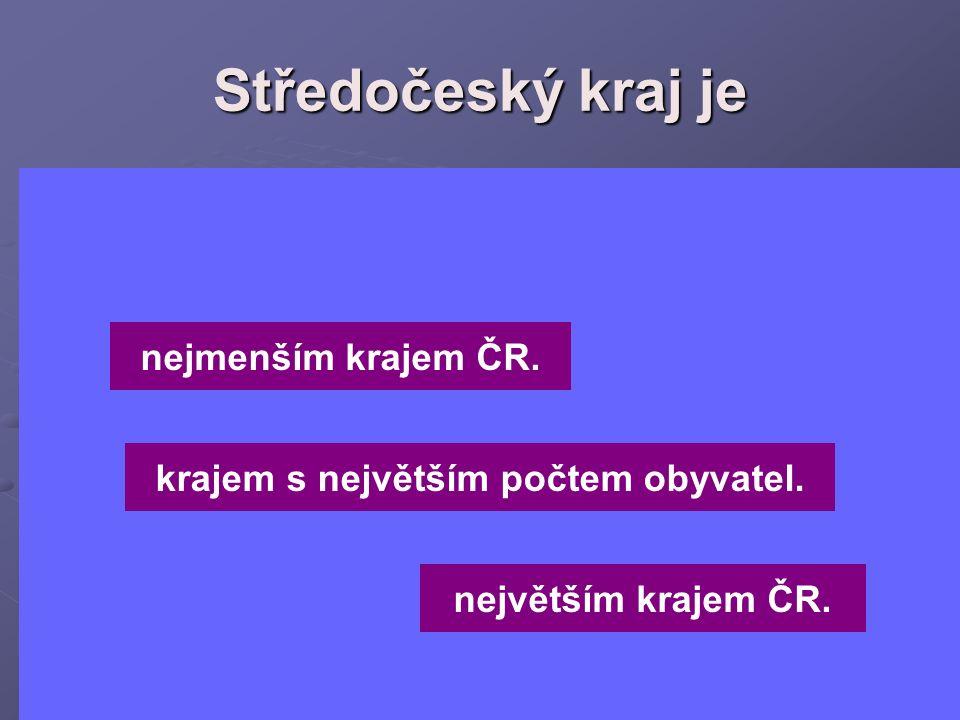 Středočeský kraj je nejmenším krajem ČR. největším krajem ČR. krajem s největším počtem obyvatel.