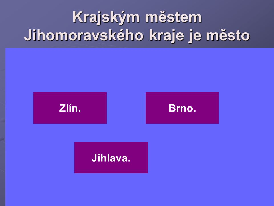 Krajským městem kraje Vysočina je Brno. Jihlava. Olomouc.