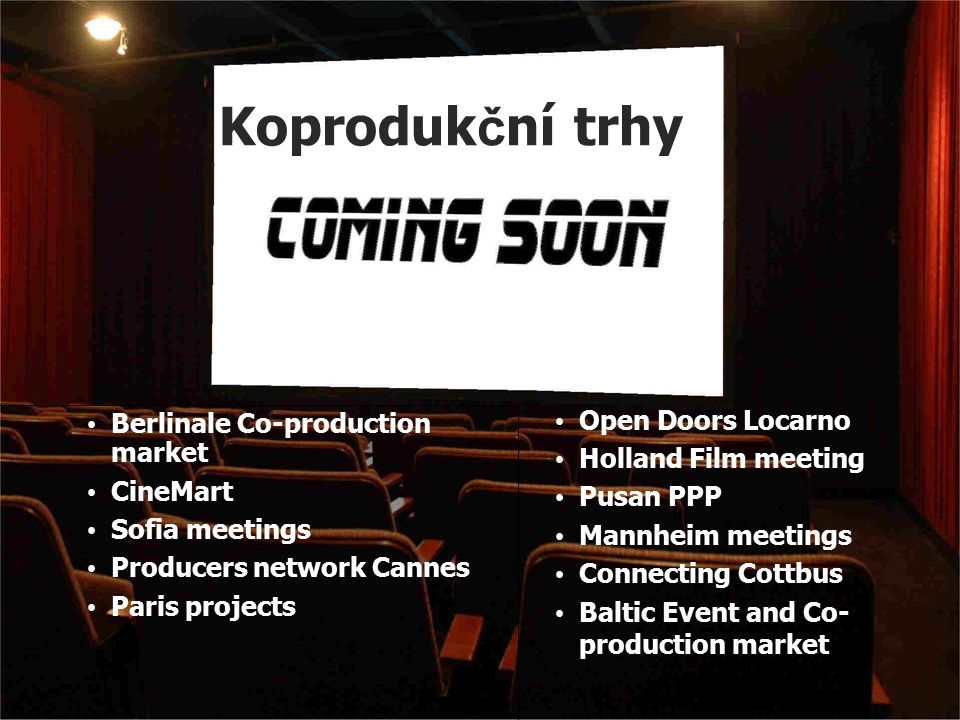 Koproduk č ní trhy Berlinale Co-production market CineMart Sofia meetings Producers network Cannes Paris projects Open Doors Locarno Holland Film meeting Pusan PPP Mannheim meetings Connecting Cottbus Baltic Event and Co- production market