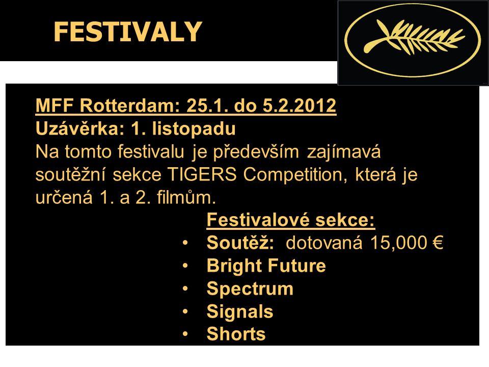 FESTIVALY MFF Rotterdam: 25.1. do 5.2.2012 Uzávěrka: 1. listopadu Na tomto festivalu je především zajímavá soutěžní sekce TIGERS Competition, která je
