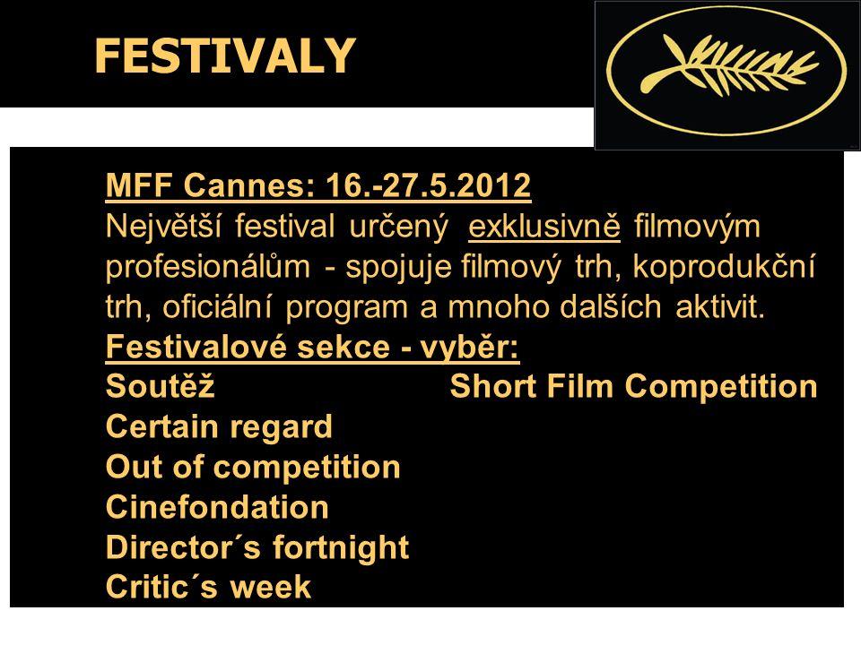 FESTIVALY MFF Cannes: 16.-27.5.2012 Největší festival určený exklusivně filmovým profesionálům - spojuje filmový trh, koprodukční trh, oficiální program a mnoho dalších aktivit.