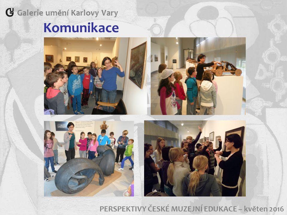 Galerie umění Karlovy Vary PERSPEKTIVY ČESKÉ MUZEJNÍ EDUKACE – květen 2016 Komunikace
