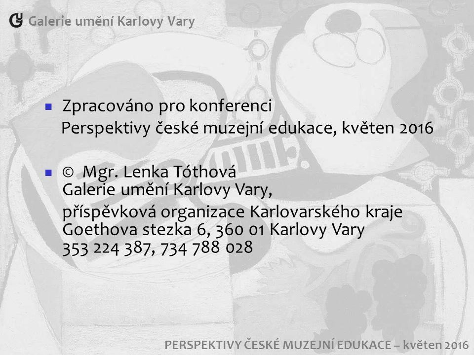 Galerie umění Karlovy Vary PERSPEKTIVY ČESKÉ MUZEJNÍ EDUKACE – květen 2016 Zpracováno pro konferenci Perspektivy české muzejní edukace, květen 2016 © Mgr.