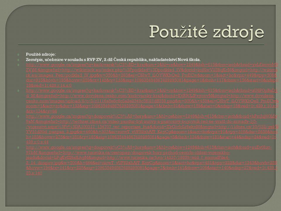  Pou ž ité zdroje:  Zem ě pis, u č ebnice v souladu s RVP ZV, 2.díl Č eská republika, nakladatelství Nová škola.  http://www.google.cz/imgres?q=kar