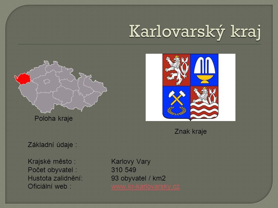 Poloha kraje Znak kraje Základní údaje : Krajské město :Karlovy Vary Počet obyvatel : 310 549 Hustota zalidnění:93 obyvatel / km2 Oficiální web :www.kr-karlovarsky.czwww.kr-karlovarsky.cz