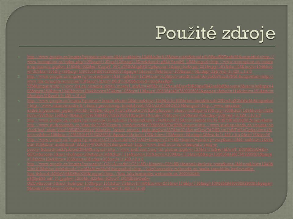  http://www.google.cz/imgres q=mattoni&um=1&hl=cs&biw=1249&bih=615&tbm=isch&tbnid=IIoWauW9TeefuM:&imgrefurl=http:// www.tronteplice.cz/index.php%3Fpage%3Dop%26lang%3Dcz&docid=pBLbVamlHJ_LfM&imgurl=http://www.tronteplice.cz/image s/op/mattoni.jpg&w=1180&h=632&ei=CzgwT_P7CoTMhAfhpK3UCg&zoom=1&iact=hc&vpx=251&vpy=187&dur=52&hovh=164&hov w=307&tx=164&ty=89&sig=109635494867629295081&page=1&tbnh=88&tbnw=165&start=0&ndsp=22&ved=1t:429,r:1,s:0 http://www.google.cz/imgres q=mattoni&um=1&hl=cs&biw=1249&bih=615&tbm=isch&tbnid=IIoWauW9TeefuM:&imgrefurl=http:// www.tronteplice.cz/index.php%3Fpage%3Dop%26lang%3Dcz&docid=pBLbVamlHJ_LfM&imgurl=http://www.tronteplice.cz/image s/op/mattoni.jpg&w=1180&h=632&ei=CzgwT_P7CoTMhAfhpK3UCg&zoom=1&iact=hc&vpx=251&vpy=187&dur=52&hovh=164&hov w=307&tx=164&ty=89&sig=109635494867629295081&page=1&tbnh=88&tbnw=165&start=0&ndsp=22&ved=1t:429,r:1,s:0  http://www.google.cz/imgres q=moser&um=1&hl=cs&biw=1249&bih=615&tbm=isch&tbnid=AvyLKUFUzLUFNM:&imgrefurl=http:// www.tbs.cz/sights-activities%3Flang%3Dcz%26id%3D88&docid=th0gAasPpF- YTM&imgurl=http://www.tbs.cz/obrazky/detail/moser1.jpg&w=460&h=310&ei=LDgwT8RZhpaFB42ozMsK&zoom=1&iact=hc&vpx=4 03&vpy=163&dur=1940&hovh=184&hovw=274&tx=105&ty=119&sig=109635494867629295081&page=1&tbnh=114&tbnw=151&start= 0&ndsp=21&ved=1t:429,r:16,s:0 http://www.google.cz/imgres q=moser&um=1&hl=cs&biw=1249&bih=615&tbm=isch&tbnid=AvyLKUFUzLUFNM:&imgrefurl=http:// www.tbs.cz/sights-activities%3Flang%3Dcz%26id%3D88&docid=th0gAasPpF- YTM&imgurl=http://www.tbs.cz/obrazky/detail/moser1.jpg&w=460&h=310&ei=LDgwT8RZhpaFB42ozMsK&zoom=1&iact=hc&vpx=4 03&vpy=163&dur=1940&hovh=184&hovw=274&tx=105&ty=119&sig=109635494867629295081&page=1&tbnh=114&tbnw=151&start= 0&ndsp=21&ved=1t:429,r:16,s:0  http://www.google.cz/imgres q=amati+kraslice&um=1&hl=cs&biw=1249&bih=615&tbm=isch&tbnid=2N1w3iqX3lddwM:&imgrefurl =http://www.maurice-andre.fr/choisir.piccoloengl.html&docid=UXOx3eTdMOE1kM&imgurl=http://www.maurice- andre.fr/piccamat.jpg&w=600&h=276&e