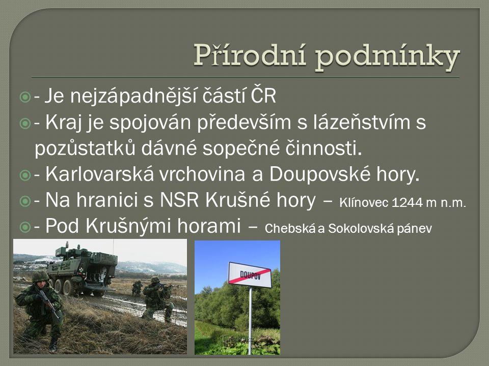  - Je nejzápadnější částí ČR  - Kraj je spojován především s lázeňstvím s pozůstatků dávné sopečné činnosti.