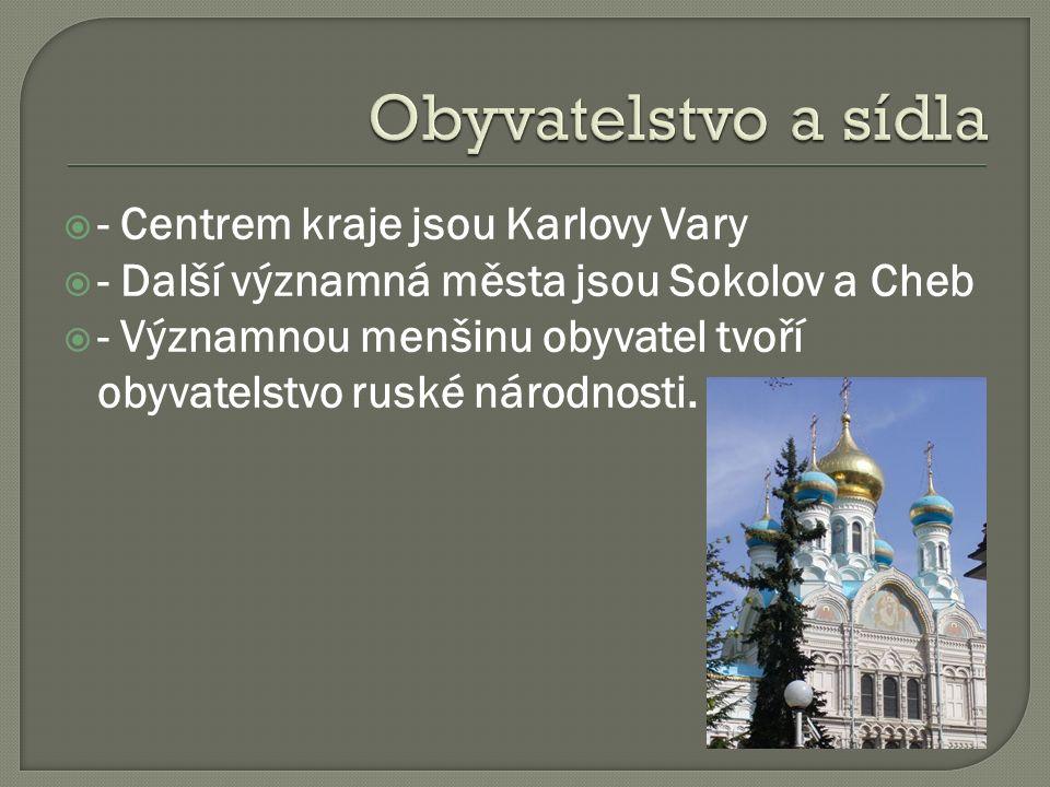  - Centrem kraje jsou Karlovy Vary  - Další významná města jsou Sokolov a Cheb  - Významnou menšinu obyvatel tvoří obyvatelstvo ruské národnosti.