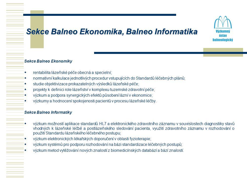 Sekce Balneo Ekonomika, Balneo Informatika Sekce Balneo Ekonomiky  rentabilita lázeňské péče obecná a specielní;  normativní kalkulace jednotlivých procedur vstupujících do Standardů léčebných plánů;  studie objektivizace prokazatelných výsledků lázeňské péče;  projekty k definici role lázeňství v komplexu tuzemské zdravotní péče;  výzkum a podpora synergických efektů působení lázní v ekonomice;  výzkumy a hodnocení spokojenosti pacientů v procesu lázeňské léčby.