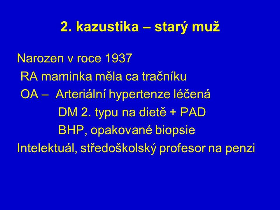 2. kazustika – starý muž Narozen v roce 1937 RA maminka měla ca tračníku OA – Arteriální hypertenze léčená DM 2. typu na dietě + PAD BHP, opakované bi
