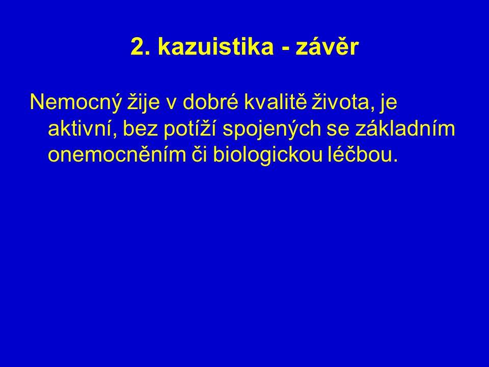 2. kazuistika - závěr Nemocný žije v dobré kvalitě života, je aktivní, bez potíží spojených se základním onemocněním či biologickou léčbou.