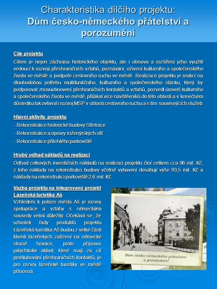 Charakteristika dílčího projektu: Dům česko-německého přátelství a porozumění Cíle projektu Cílem je nejen záchrana historického objektu, ale i obnova a rozšíření jeho využití vedoucí k rozvoji přeshraničních vztahů, poznávání, oživení kulturního a společenského života ve městě a podpoře cestovního ruchu ve městě.