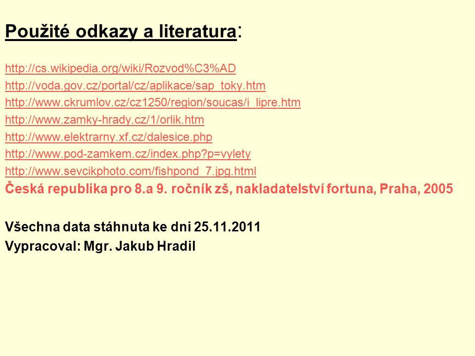 Použité odkazy a literatura : http://cs.wikipedia.org/wiki/Rozvod%C3%AD http://voda.gov.cz/portal/cz/aplikace/sap_toky.htm http://www.ckrumlov.cz/cz12