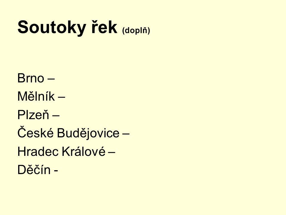 Soutoky řek (doplň) Brno – Mělník – Plzeň – České Budějovice – Hradec Králové – Děčín -