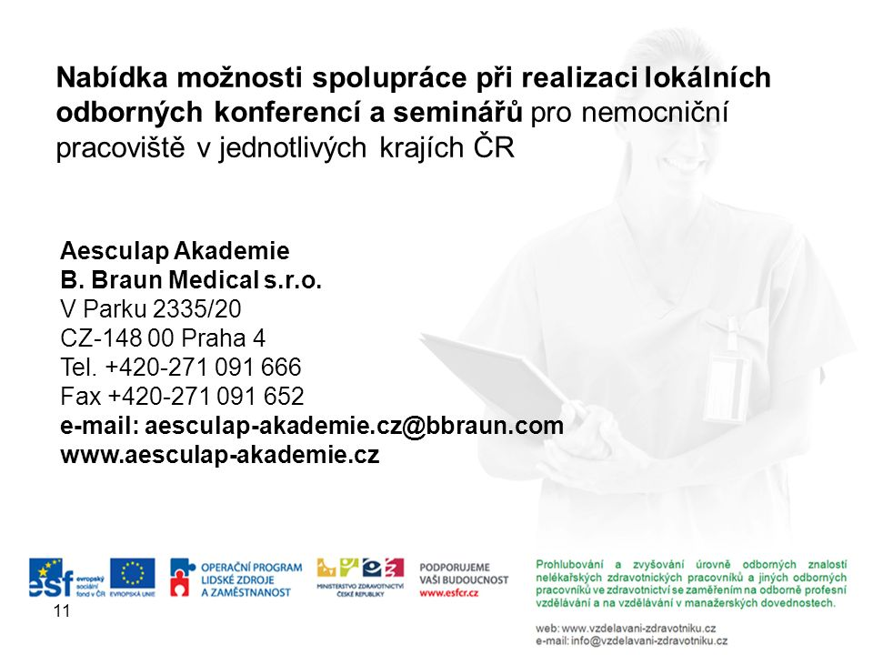 Nabídka možnosti spolupráce při realizaci lokálních odborných konferencí a seminářů pro nemocniční pracoviště v jednotlivých krajích ČR 11 Aesculap Akademie B.