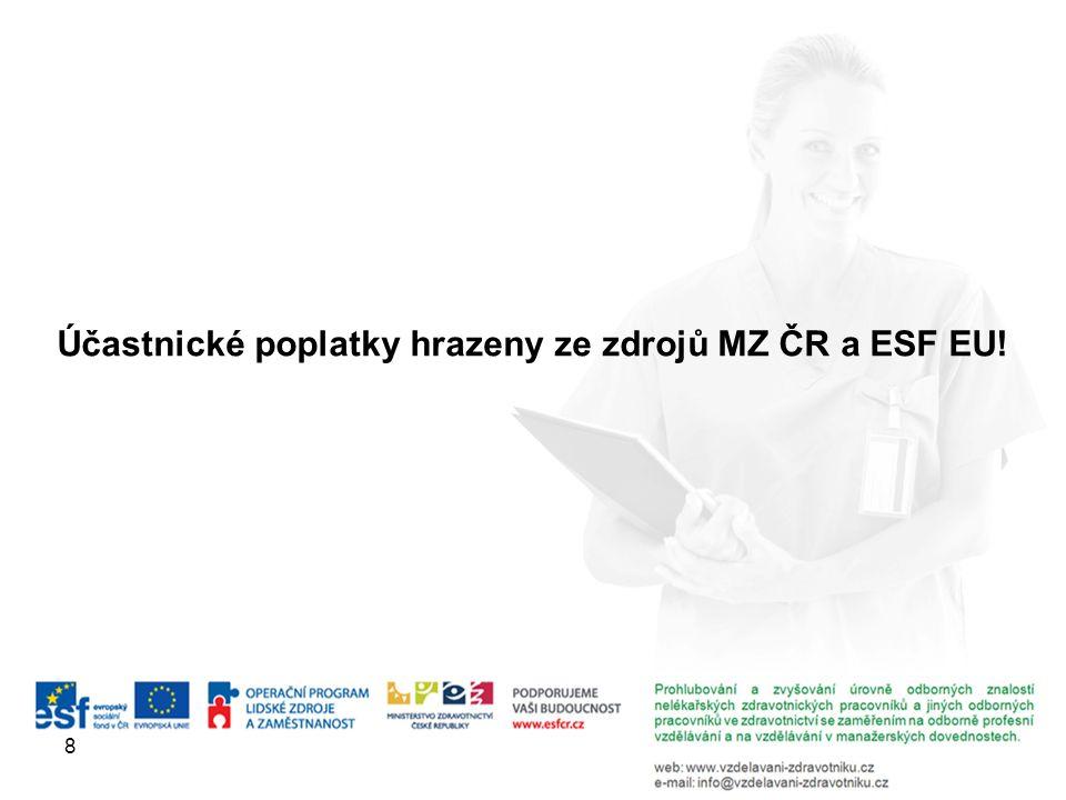 Účastnické poplatky hrazeny ze zdrojů MZ ČR a ESF EU! 8