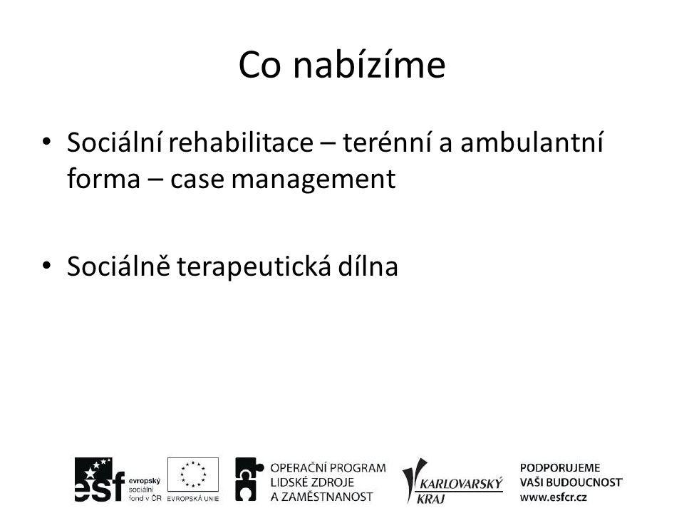 Co nabízíme Sociální rehabilitace – terénní a ambulantní forma – case management Sociálně terapeutická dílna