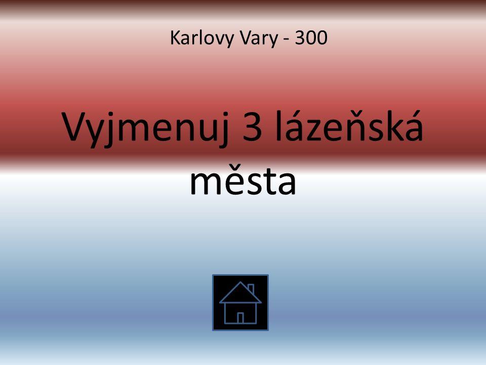 Vyjmenuj 3 lázeňská města Karlovy Vary - 300