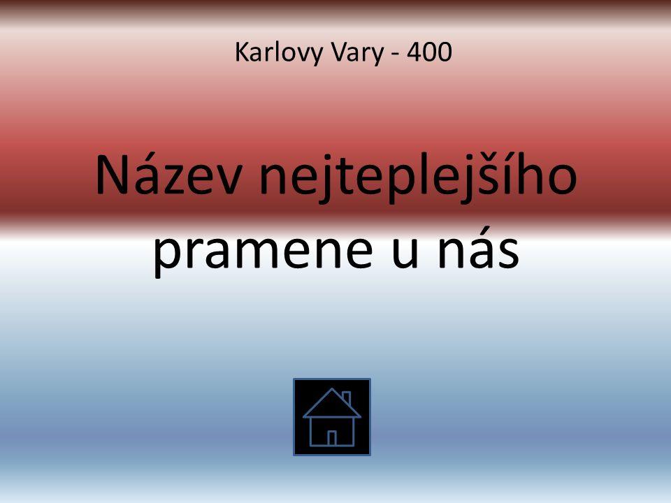 Název nejteplejšího pramene u nás Karlovy Vary - 400