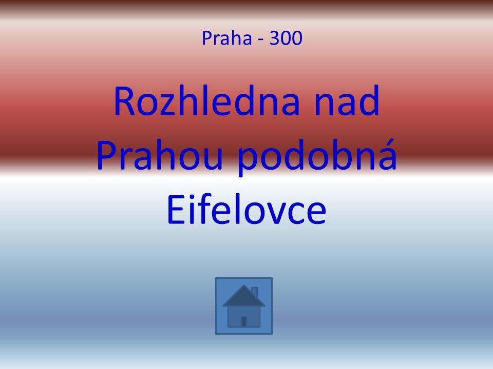 Rozhledna nad Prahou podobná Eifelovce Praha - 300