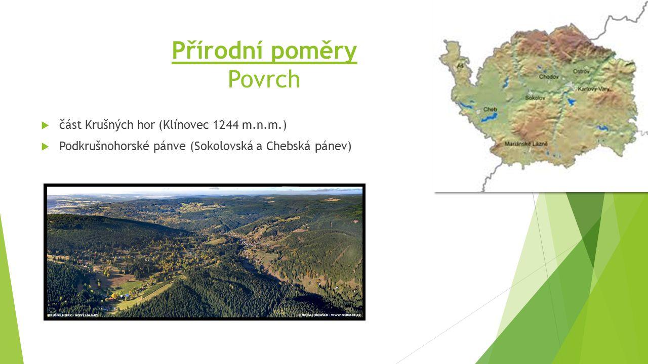 Přírodní poměry Povrch  část Krušných hor (Klínovec 1244 m.n.m.)  Podkrušnohorské pánve (Sokolovská a Chebská pánev)