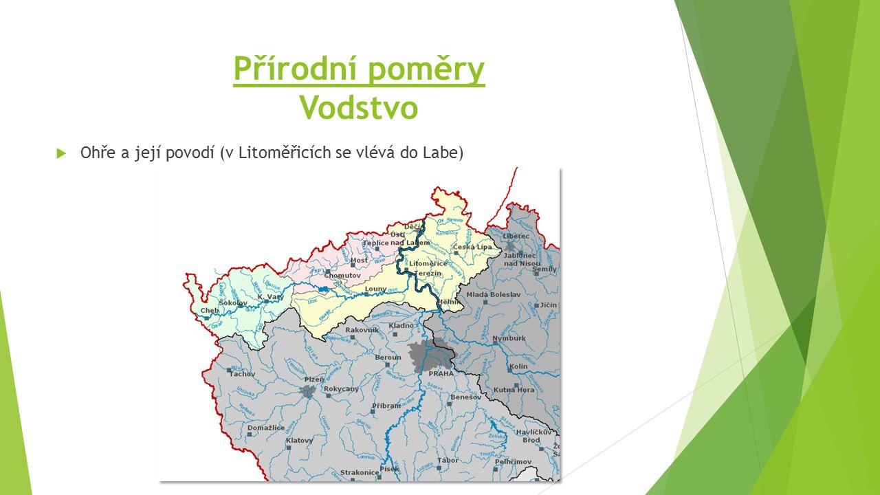 Přírodní poměry Vodstvo  Ohře a její povodí (v Litoměřicích se vlévá do Labe)