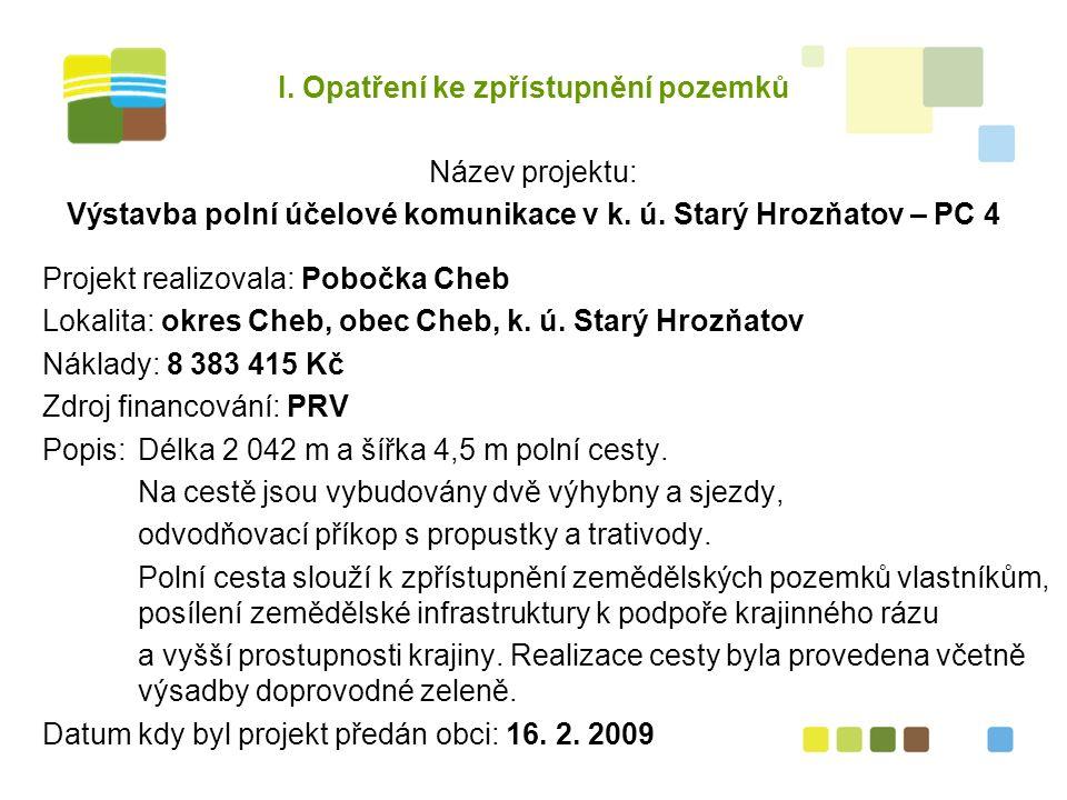 I.Opatření ke zpřístupnění pozemků Název projektu: Výstavba polní účelové komunikace v k.