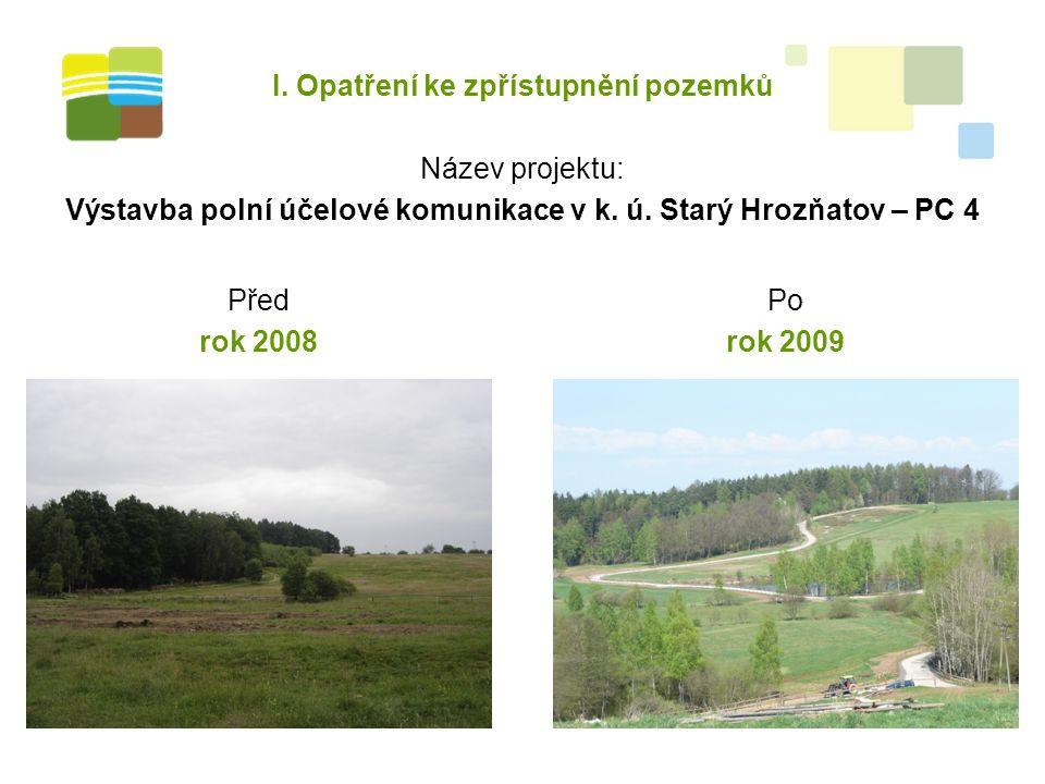 I. Opatření ke zpřístupnění pozemků Název projektu: Výstavba polní účelové komunikace v k.