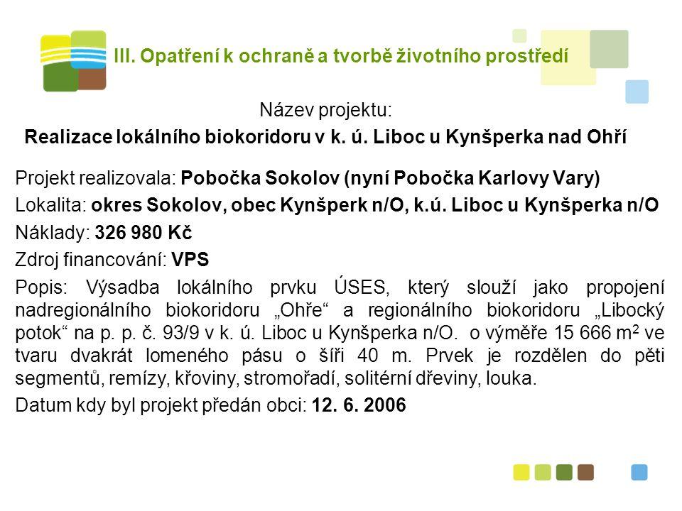 III. Opatření k ochraně a tvorbě životního prostředí Název projektu: Realizace lokálního biokoridoru v k. ú. Liboc u Kynšperka nad Ohří Projekt realiz