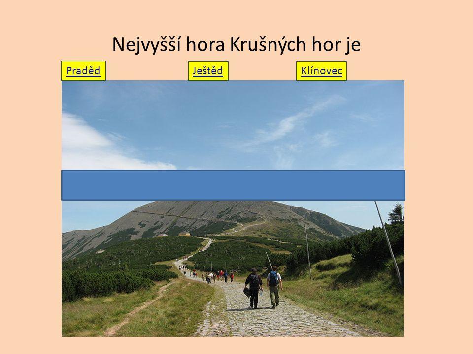 Nejvyšší hora Krušných hor je Praděd Ještěd Klínovec