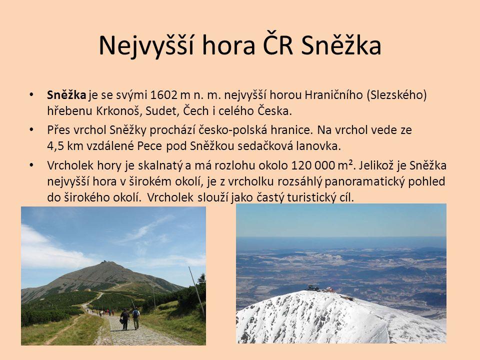 Nejvyšší hora ČR Sněžka Sněžka je se svými 1602 m n. m. nejvyšší horou Hraničního (Slezského) hřebenu Krkonoš, Sudet, Čech i celého Česka. Přes vrchol