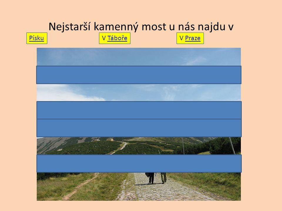 Nejstarší kamenný most u nás najdu v Písku V TábořeTáboře V PrazePraze