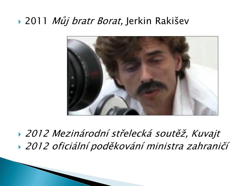  2011 Můj bratr Borat, Jerkin Rakišev  2012 Mezinárodní střelecká soutěž, Kuvajt  2012 oficiální poděkování ministra zahraničí