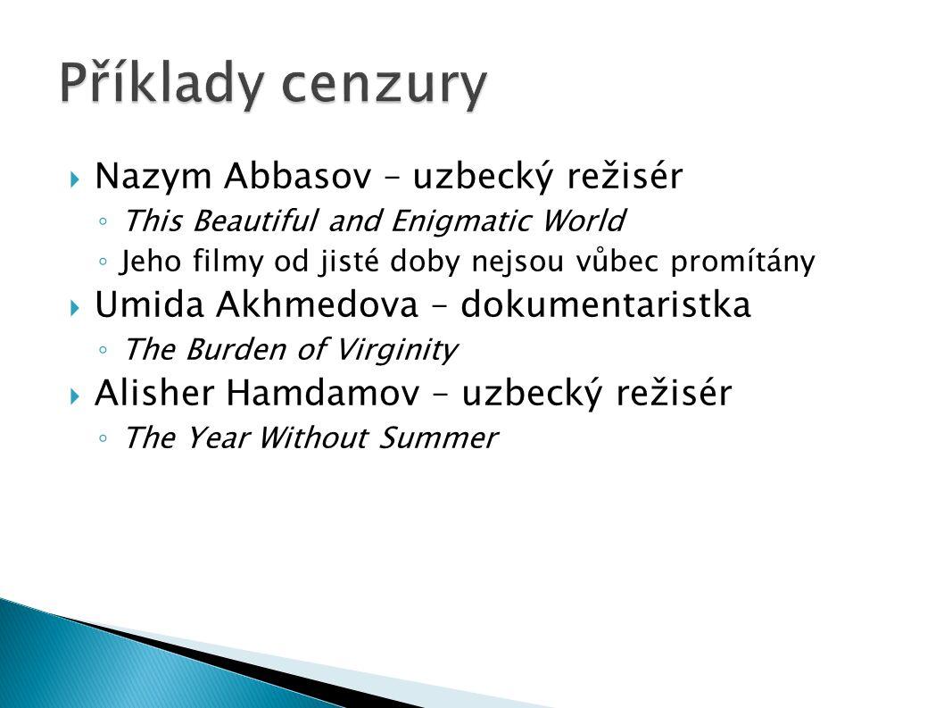  Nazym Abbasov – uzbecký režisér ◦ This Beautiful and Enigmatic World ◦ Jeho filmy od jisté doby nejsou vůbec promítány  Umida Akhmedova – dokumentaristka ◦ The Burden of Virginity  Alisher Hamdamov – uzbecký režisér ◦ The Year Without Summer
