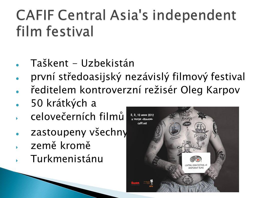 Taškent - Uzbekistán první středoasijský nezávislý filmový festival ředitelem kontroverzní režisér Oleg Karpov 50 krátkých a  celovečerních filmů zastoupeny všechny  země kromě  Turkmenistánu
