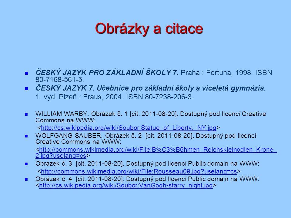 Obrázky a citace ČESKÝ JAZYK PRO ZÁKLADNÍ ŠKOLY 7. Praha : Fortuna, 1998. ISBN 80-7168-561-5. ČESKÝ JAZYK 7. Učebnice pro základní školy a víceletá gy
