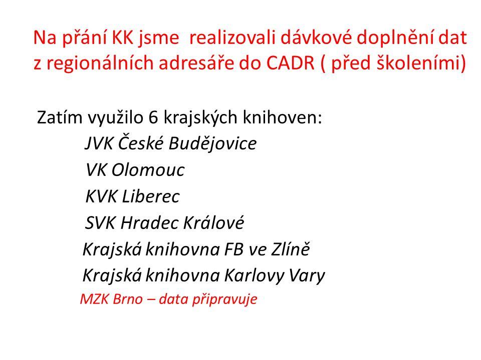 Na přání KK jsme realizovali dávkové doplnění dat z regionálních adresáře do CADR ( před školeními) Zatím využilo 6 krajských knihoven: JVK České Budě