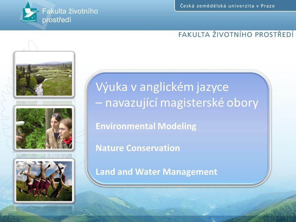 Výuka v anglickém jazyce – navazující magisterské obory Environmental Modeling Nature Conservation Land and Water Management Výuka v anglickém jazyce – navazující magisterské obory Environmental Modeling Nature Conservation Land and Water Management