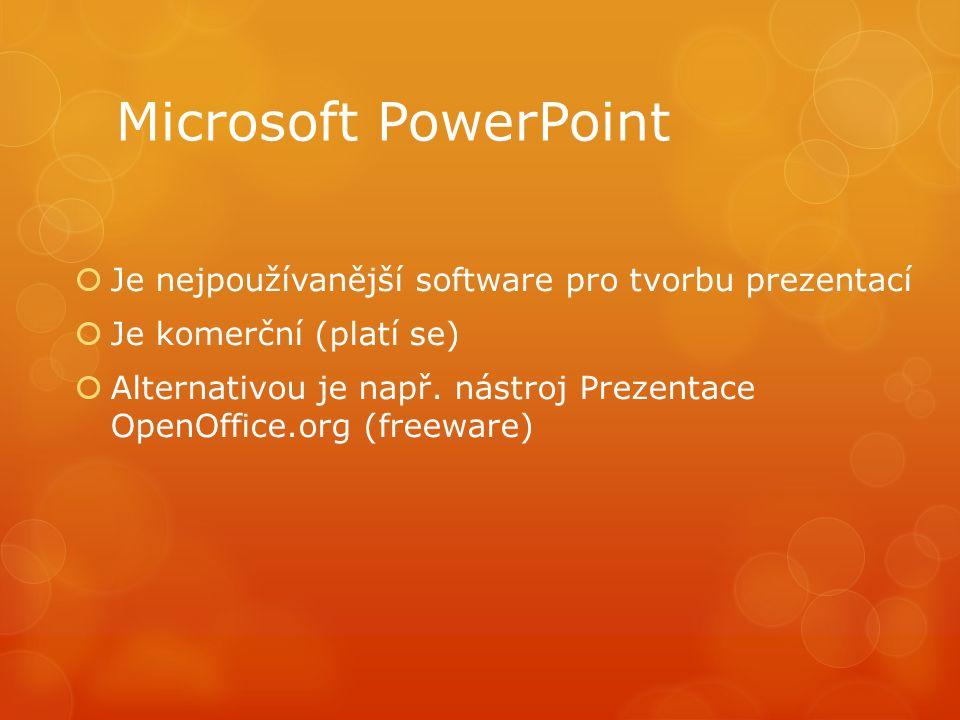Microsoft PowerPoint  Je nejpoužívanější software pro tvorbu prezentací  Je komerční (platí se)  Alternativou je např.