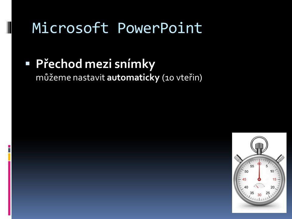 Microsoft PowerPoint  Nabízí spoustu možností: Přechod mezi snímky (animovaný) = jednotlivé snímky se propojí grafickou animací (záložka Přechody)